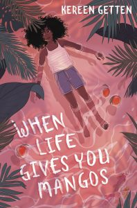 When Life Gives You Mangos By Kereen Getten Release Date? 2020 Middle Grade Contemporary Fiction