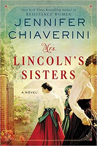 Mrs. Lincoln's Sisters By Jennifer Chiaverini Release Date? 2020 Historical Fiction Releases