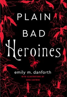 Plain Bad Heroines By Emily M. Danforth Release Date? 2020 LGBT Gothic Historical Fiction