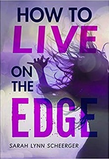 How To Live On The Edge By Sarah Lynn Scheerger Release Date? 2020 Young Adult Fiction