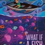 When Does What If A Fish By Anika Fajardo Release? 2020 Children's Fiction Releases