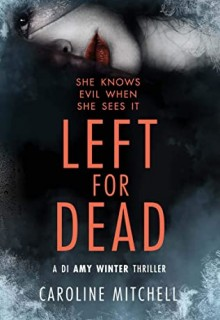 Left For Dead (DI Amy Winter #3) By Caroline Mitchell Release Date? 2020 Mystery Releases