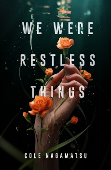 When Does We Were Restless Things By Cole Nagamatsu Come Out? YA Fantasy Releases