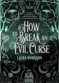 How To Break An Evil Curse By Laura Morrison Release Date? 2020 YA Fantasy Releases