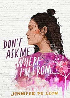Don't Ask Me Where I'm From By Jennifer De Leon Release Date? 2020 YA Contemporary Releases