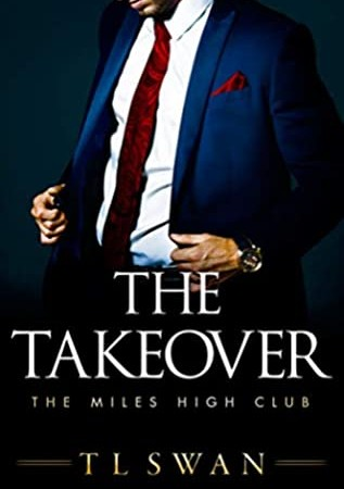 The Takeover (The Miles High Club #2) By T.L. Swan Release Date? 2020 Romance Releases