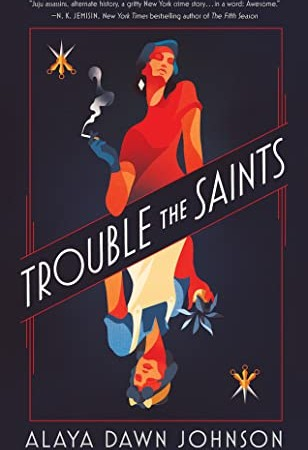 When Does Trouble The Saints By Alaya Dawn Johnson Release? 2020 Fantasy & Historical Fiction