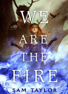 When Will We Are The Fire By Sam Taylor Come Out? 2021 YA Fantasy Releases