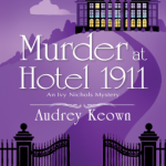 When Will Murder At Hotel 1911: An Ivy Nichols Mystery By Audrey Keown Release? 2020 Mystery Releases