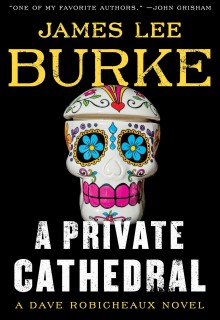 A Private Cathedral (Dave Robicheaux #23) By James Lee Burke Release Date? 2020 Mystery Releases