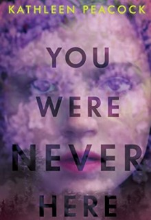 When Will You Were Never Here By Kathleen Peacock Release? 2020 YA Mystery Thriller Releases