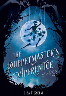 The Puppetmaster's Apprentice By Lisa DeSelm Release Date? 2020 YA Fantasy & Retellings