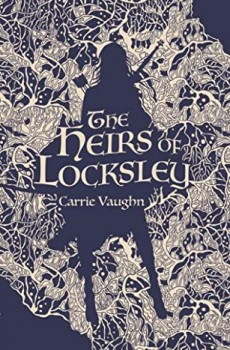 The Heirs of Locksley (The Robin Hood Stories #2) by Carrie Vaughn