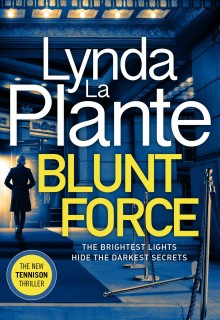 When Does Blunt Force (Tennison #6) By Lynda La Plante Come Out? 2020 Thriller & Mystery