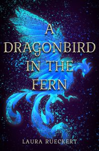 When Will A Dragonbird In The Fern By Laura Rueckert Release? 2021 YA Fantasy Releases