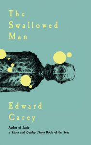 When Does The Swallowed Man By Edward Carey Come Out? 2020 Fantasy Fiction Releases