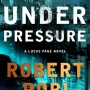 Under Pressure (Lucas Page #2) By Robert Pobi Release Date? 2020 Mystery Thriller Releases