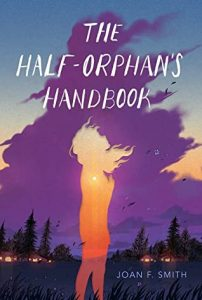 The Half-Orphan's Handbook By Joan F. Smith Release Date? 2021 YA Contemporary Releases