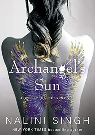 Archangel's Sun (Guild Hunter 13) By Nalini Singh Release Date? 2020 Fantasy & Romance Releases