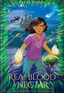 Rea And The Blood Of The Nectar By Payal Doshi Release Date? 2021 Children's Fiction Releases