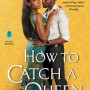 How To Catch A Queen (Runaway Royals #1) By Alyssa Cole Release Date? 2020 Contemporary Romance