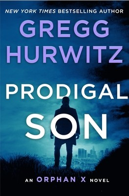 When Will Prodigal Son (Orphan X #6) By Gregg Andrew Hurwitz Come Out? 2021 Thriller Releases