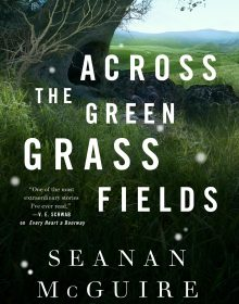Across The Green Grass Fields (Wayward Children #6) By Seanan McGuire Release Date? 2021 Fantasy Releases