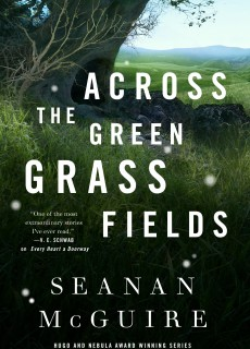 Across The Green Grass Fields (Wayward Children #6) By Seanan McGuire Release Date? 2021 Fantasy Releases