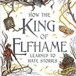 When Will How The King Of Elfhame Learned To Hate Stories By Holly Black Release? 2020 YA Fantasy