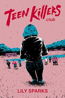 When Does Teen Killers Club By Lily Sparks Come Out? 2020 YA Thriller & Suspense Releases
