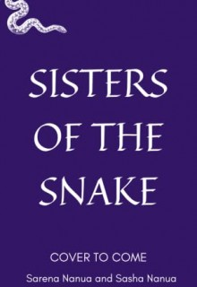 When Will Sisters Of The Snake By Sasha & Sarena Nanua Release? 2021 YA Fantasy Releases