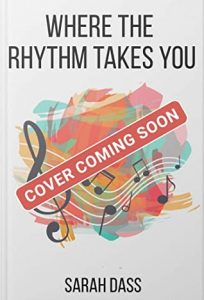 Where The Rhythm Takes You By Sarah Dass Release Date? 2021 YA Contemporary Romance