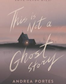When Does This Is Not A Ghost Story By Andrea Portes Come Out? 2020 YA Horror Releases