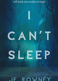 When Does I Can't Sleep By J.E. Rowney Come Out? 2020 Psychological Thriller Releases
