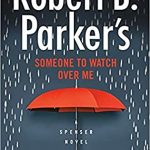 Someone To Watch Over Me (Spenser 48) By Ace Atkins Release Date? 2020 Robert B. Parker New Releases