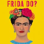 What Would Frida Do?: A Guide To Living Boldly By Arianna Davis Release Date? 2020 Biography & Nonfiction Releases