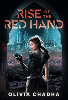 When Does Rise Of The Red Hand By Olivia Chadha Come Out? 2021 YA Science Fiction Fantasy