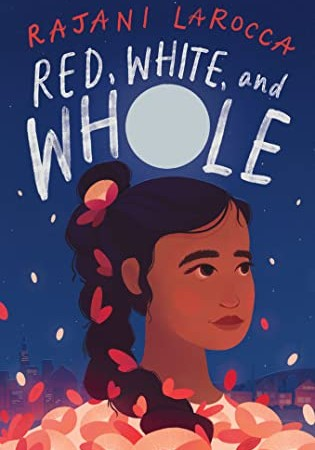 Red, White, And Whole By Rajani LaRocca Release Date? 2021 Middle Grade Historical Fiction