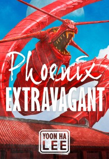 When Will Phoenix Extravagant By Yoon Ha Lee Release? 2020 Fantasy & Science Fiction Releases