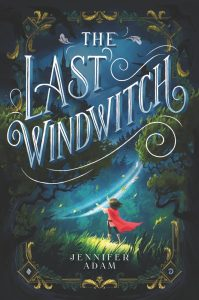 When Will The Last Windwitch By Jennifer Adam Release? 2021 Fantasy & Middle Grade Releases