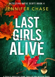 When Will Last Girls Alive (Detective Katie Scott 4) By Jennifer Chase Release? 2020 Crime Fiction