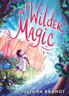 When Does A Wilder Magic By Juliana Brandt Come Out? 2021 Middle Grade Releases