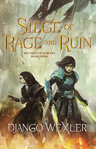 Siege Of Rage And Ruin (The Wells Of Sorcery 3) By Django Wexler Release Date? 2021 YA Fantasy
