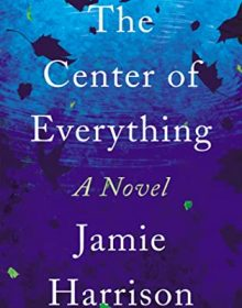 The Center Of Everything By Jamie Harrison Release Date? 2021 Literary Fiction Releases