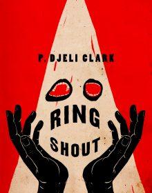 Ring Shout By P. Djèlí Clark Release Date? 2020 Horror, Fantasy & Historical Fiction Releases