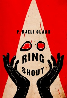 Ring Shout By P. Djèlí Clark Release Date? 2020 Horror, Fantasy & Historical Fiction Releases