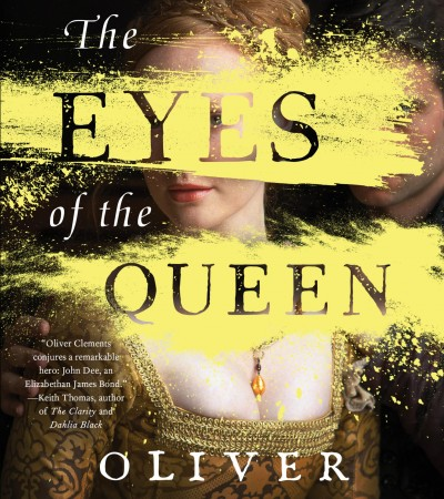 The Eyes Of The Queen By Oliver Clements Release Date? 2020 Historical Fiction Releases