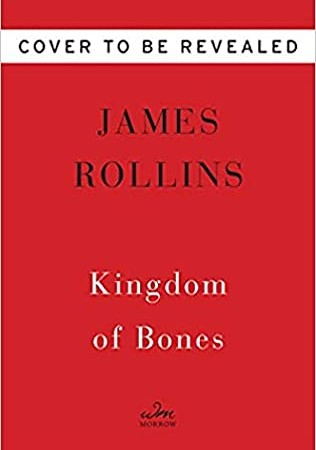 When Does Kingdom Of Bones (Sigma Force 16) Release? 2021 James Rollins New Releases