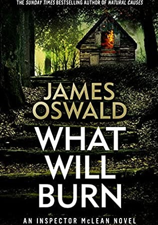 What Will Burn (Inspector McLean 11) By James Oswald Release Date? 2021 Mystery Releases