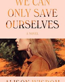 When Will We Can Only Save Ourselves By Alison Wisdom Come Out? 2021 Adult Fiction